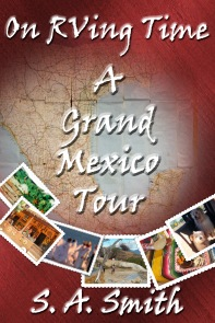 On RVing Time A Grand Mexico Tour by S.A. Smith
